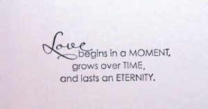 lovely-wedding-quote-love-begins-in-a-moment-grows-over-time-and-lasts-an-eternity